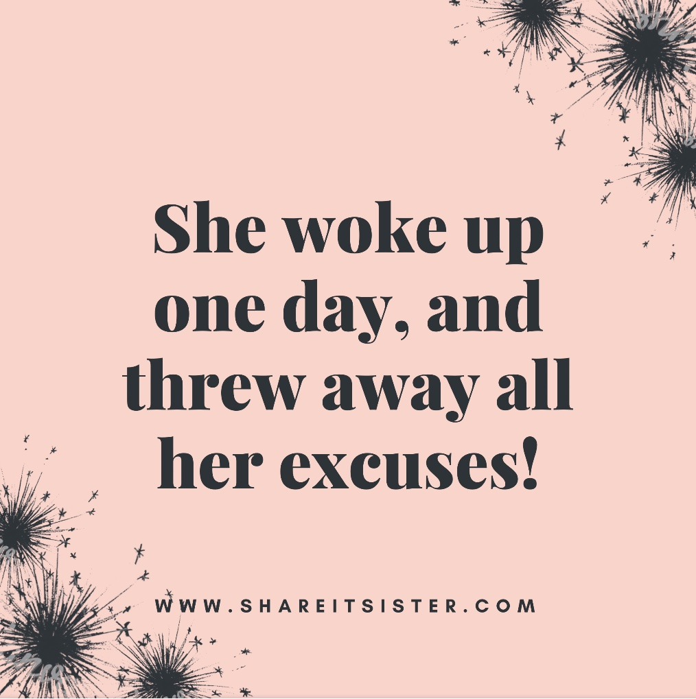 Woke up and threw away all her excuses - Take Care of Yourself