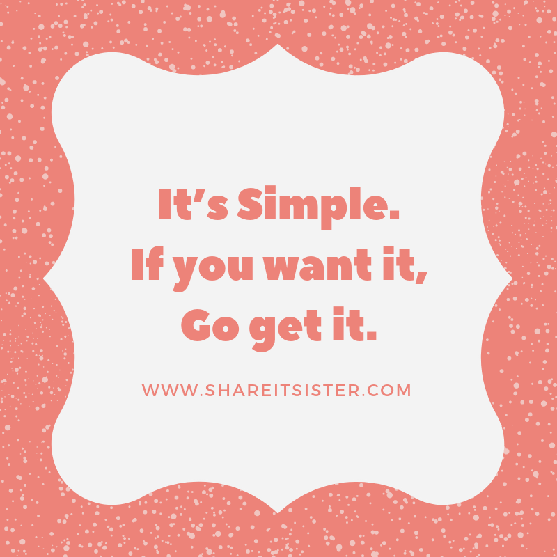 It's Simple. If you want it, Go get it. No more Excuses