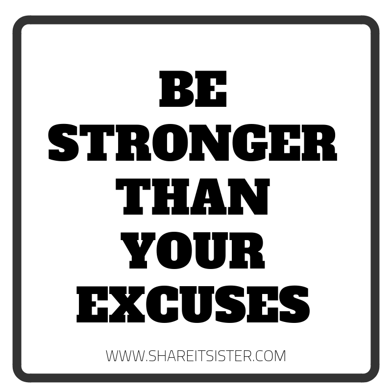 Be Stronger Than Your Excuses. No more excuses.
