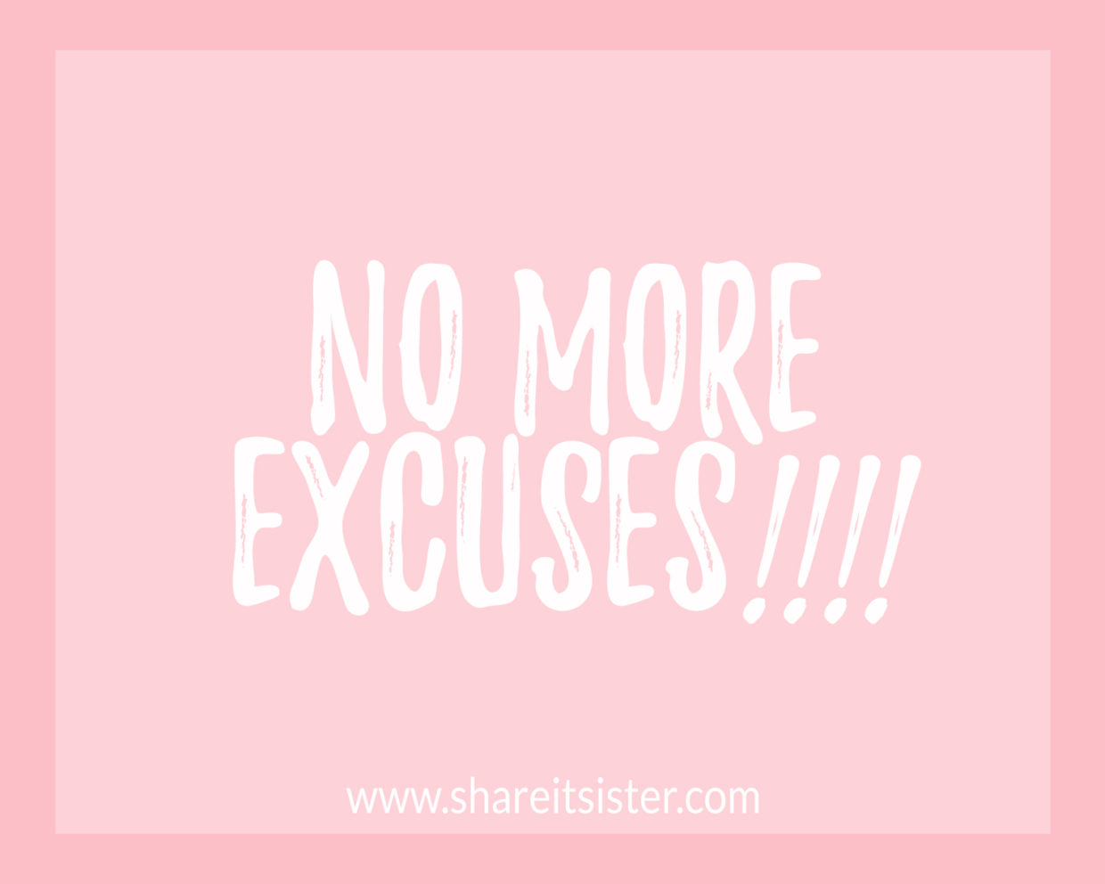 No More Excuses, Stop focusing on the bad, focus on the good!